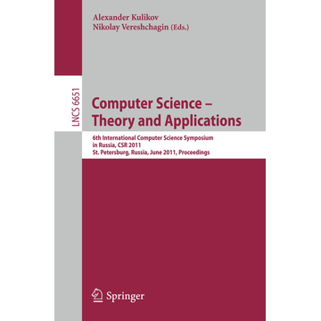 Springer Berlin Computer Science – Theory and Applications - 6th International Computer Science Symposium in Russia, CSR 2011, St. Petersburg, Russia, June 14-18, 2011. Proceedings