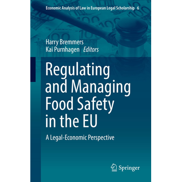 Springer International Publishing Regulating and Managing Food Safety in the EU - A Legal-Economic Perspective