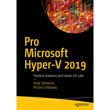 Andy Syrewicze Pro Microsoft Hyper-V 2019 - Practical Guidance and Hands-On Labs