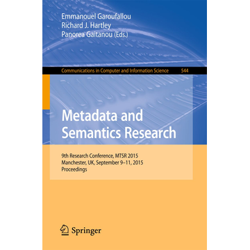 Springer International Publishing Metadata and Semantics Research - 9th Research Conference, MTSR 2015, Manchester, UK, September 9-11, 2015, Proceedings