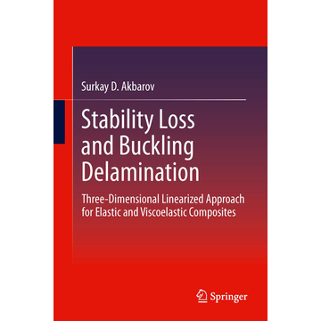 Surkay Akbarov Stability Loss and Buckling Delamination - Three-Dimensional Linearized Approach for Elastic and Viscoelastic Composites