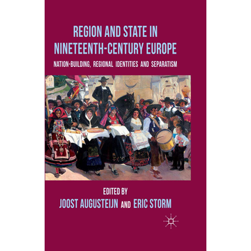 Palgrave Macmillan UK Region and State in Nineteenth-Century Europe - Nation-Building, Regional Identities and Separatism