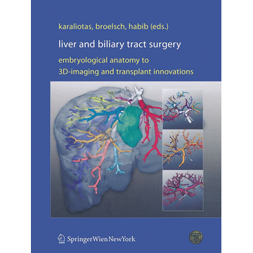 Springer Wien Liver and Biliary Tract Surgery - Embryological Anatomy to 3D-Imaging and Transplant Innovations