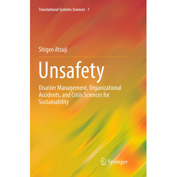 Shigeo Atsuji Unsafety - Disaster Management, Organizational Accidents, and Crisis Sciences for Sustainability