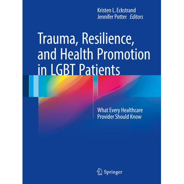 Springer International Publishing Trauma, Resilience, and Health Promotion in LGBT Patients - What Every Healthcare Provider Should Know