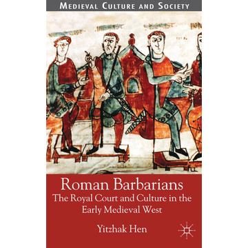 Y. Hen Roman Barbarians - The Royal Court and Culture in the Early Medieval West