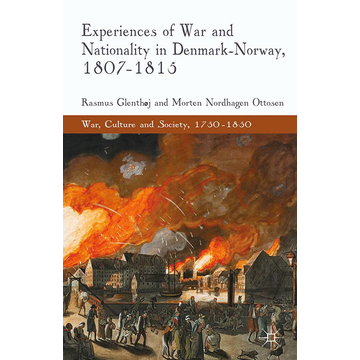 R. Glenthøj Experiences of War and Nationality in Denmark and Norway, 1807-1815