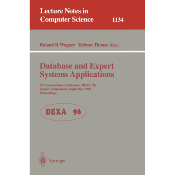Springer Berlin Database and Expert Systems Applications - 7th International Conference, DEXA '96, Zurich, Switzerland, September 9 - 13 , 1996. Proceedings