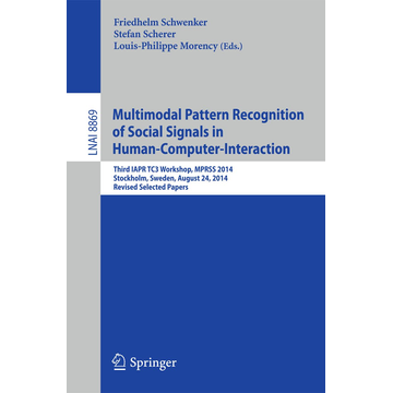 Springer International Publishing Multimodal Pattern Recognition of Social Signals in Human-Computer-Interaction - Third IAPR TC3 Workshop, MPRSS 2014, Stockholm, Sweden, August 24, 2014, Revised Selected Papers