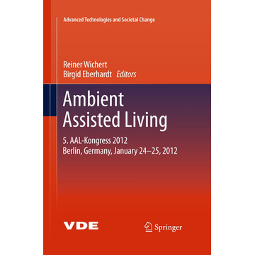 Springer Berlin Ambient Assisted Living - 5. AAL-Kongress 2012 Berlin, Germany, January 24-25, 2012