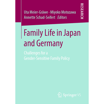 Springer Fachmedien Wiesbaden GmbH Family Life in Japan and Germany - Challenges for a Gender-Sensitive Family Policy