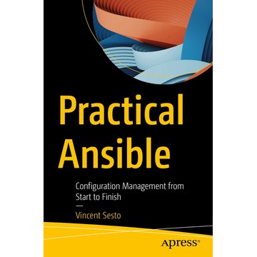 Vincent Sesto Practical Ansible - Configuration Management from Start to Finish