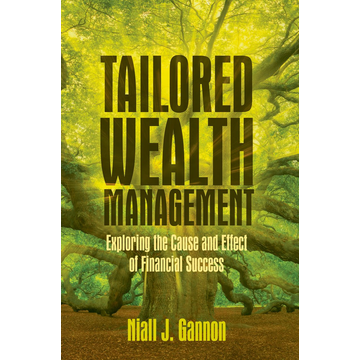Niall J. Gannon Tailored Wealth Management - Exploring the Cause and Effect of Financial Success