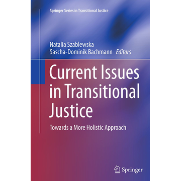 Springer International Publishing Current Issues in Transitional Justice - Towards a More Holistic Approach