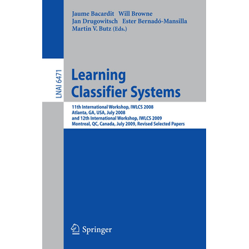 Springer Berlin Learning Classifier Systems - 11th International Workshop, IWLCS 2008, Atlanta, GA, USA, July 13, 2008, and 12th International Workshop, IWLCS 2009, Montreal, QC, Canada, July 9, 2009, Revised Selected Papers