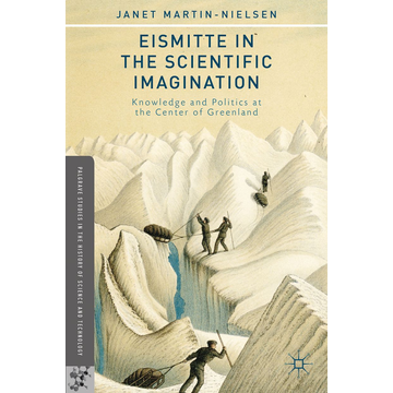 J. Martin-Nielsen Eismitte in the Scientific Imagination - Knowledge and Politics at the Center of Greenland