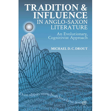 M. Drout Tradition and Influence in Anglo-Saxon Literature - An Evolutionary, Cognitivist Approach