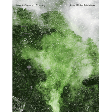 Lars Müller Publishers GmbH How to Secure a Country - From Border Policing via Weather Forecast to Social Engineering—a Visual Study of 21st Century Statehood