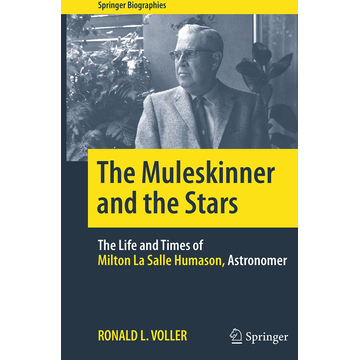 Ronald L. Voller The Muleskinner and the Stars - The Life and Times of Milton La Salle Humason, Astronomer