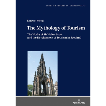 Lingwei Meng The Mythology of Tourism - The Works of Sir Walter Scott and the Development of Tourism in Scotland