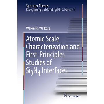 Weronika Walkosz Atomic Scale Characterization and First-Principles Studies of Si₃N₄ Interfaces