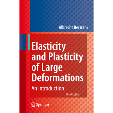 Albrecht Bertram Elasticity and Plasticity of Large Deformations - An Introduction