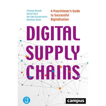 Thomas Mrozek Digital Supply Chains - A Practitioner's Guide to Successful Digitalization