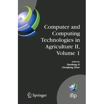 Springer US Computer and Computing Technologies in Agriculture II, Volume 1 - The Second IFIP International Conference on Computer and Computing Technologies in Agriculture (CCTA2008), October 18-20, 2008, Beijing, China