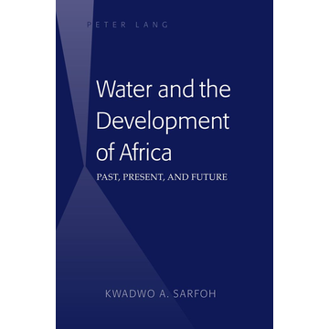 Kwadwo A. Sarfoh Water and the Development of Africa - Past, Present, and Future