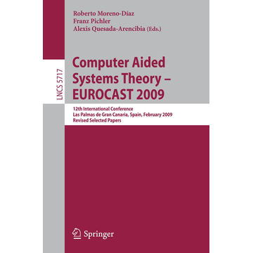 Springer Berlin Computer Aided Systems Theory - EUROCAST 2009 - 12th International Conference, Las Palmas de Gran Canaria, Spain, February 15-20, 2009, Revised Selected Papers