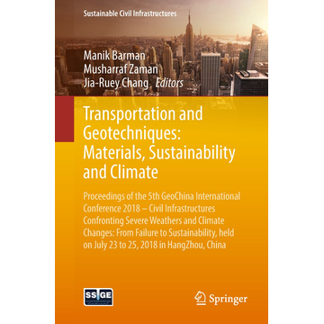 Springer International Publishing Transportation and Geotechniques: Materials, Sustainability and Climate - Proceedings of the 5th GeoChina International Conference 2018 – Civil Infrastructures Confronting Severe Weathers and Climate Changes: From Failure to Sustainability, held on July 23 to 25, 2018 in HangZhou, China