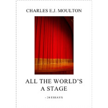 Charles E.J. Moulton ALL THE WORLD'S A STAGE