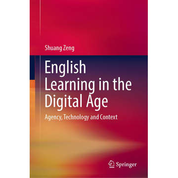 Shuang Zeng English Learning in the Digital Age - Agency, Technology and Context