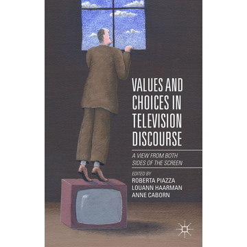 Palgrave Macmillan UK Values and Choices in Television Discourse - A View from Both Sides of the Screen