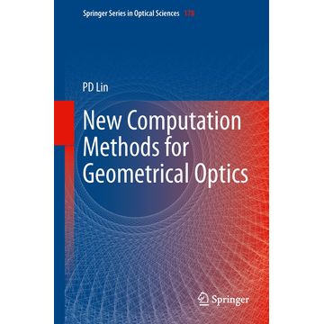 Psang Dain Lin New Computation Methods for Geometrical Optics