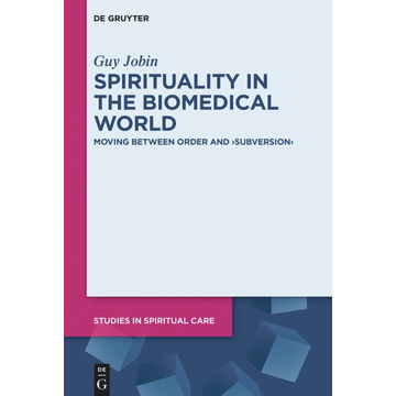 """Guy Jobin Spirituality in the Biomedical World - Moving between Order and """"Subversion"""""""