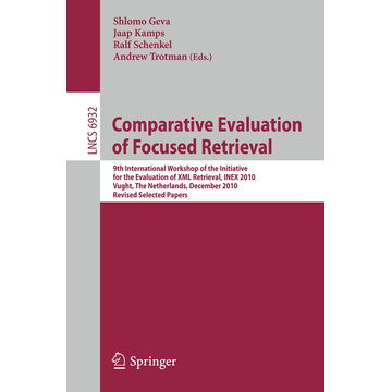 Springer Berlin Comparative Evaluation of Focused Retrieval - 9th International Workshop of the Inititative for the Evaluation of XML Retrieval, INEX 2010, Vught, The Netherlands, December 13-15, 2010, The Netherlands, Revised Selected Papers