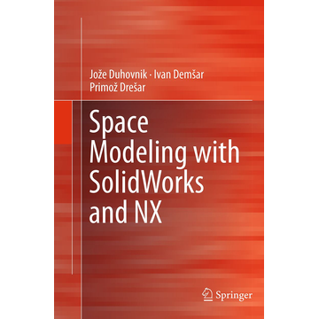 Jože Duhovnik Space Modeling with SolidWorks and NX