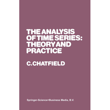 Christopher Chatfield The Analysis of Time Series: Theory and Practice