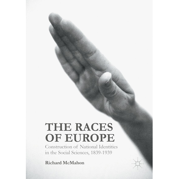 Richard McMahon The Races of Europe - Construction of National Identities in the Social Sciences, 1839-1939