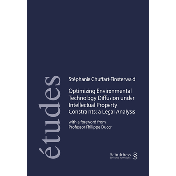 Stéphanie Chuffart-Finsterwald Optimizing Environmental Technology diffusion under Intellectual Property Constraints: A Legal Analysis - with a foreword from Professor Philippe Ducor