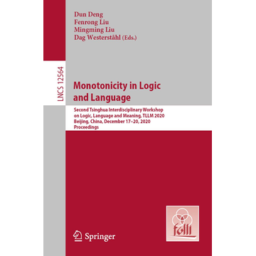 Springer Berlin Monotonicity in Logic and Language - Second Tsinghua Interdisciplinary Workshop on Logic, Language and Meaning, TLLM 2020, Beijing, China, December 17-20, 2020, Proceedings