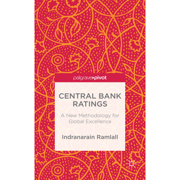 Indranarain Ramlall Central Bank Ratings - A New Methodology for Global Excellence