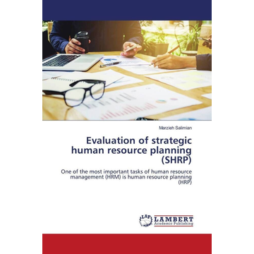 Salimian, Marzieh Evaluation of strategic human resource planning (SHRP) - One of the most important tasks of human resource management (HRM) is human resource planning (HRP)