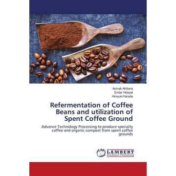 Afriliana, Asmak Refermentation of Coffee Beans and utilization of Spent Coffee Ground - Advance Technology Processing to produce specialty coffee and organic compost from spent coffee grounds