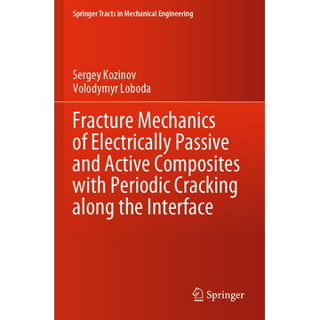 Sergey Kozinov Fracture Mechanics of Electrically Passive and Active Composites with Periodic Cracking along the Interface