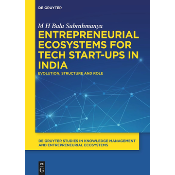 M H Bala Subrahmanya Entrepreneurial Ecosystems for Tech Start-ups in India - Evolution, Structure and Role