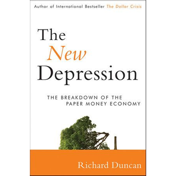 Richard Duncan The New Depression - The Breakdown of the Paper Money Economy
