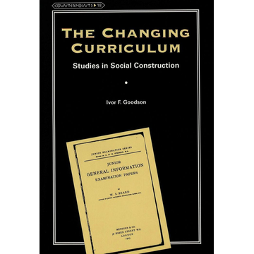 Ivor F. Goodson The Changing Curriculum - Studies in Social Construction