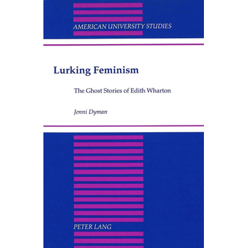 Jenni Dyman Lurking Feminism - The Ghost Stories of Edith Wharton